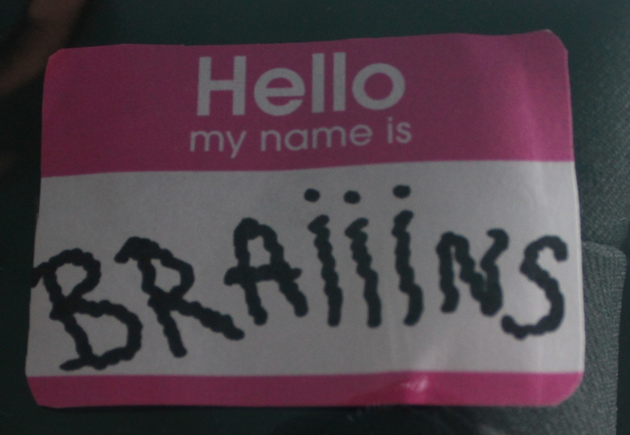 Hello my name is BRAAAAIIIINNNNSSSSS